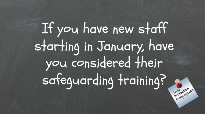 If you have new staff starting in January, have you considered their safeguarding training?